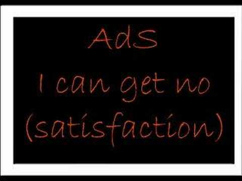 Ads - I can get no (satisfaction)