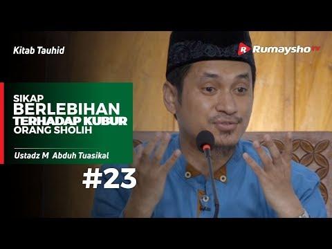 Kitab Tauhid (23) : Sikap Berlebihan Terhadap Kubur Orang Sholih - Ustadz M Abduh Tuasikal