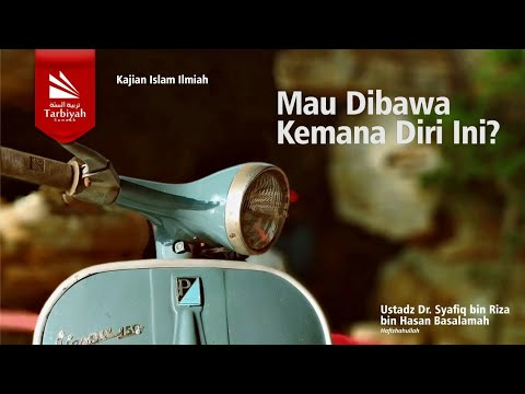 Tabligh Akbar: MAU DIBAWA KEMANA DIRI INI | Ustadz  Dr. Syafiq Riza Basalamah, MA