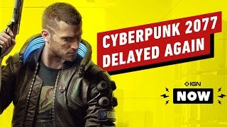 Cyberpunk 2077 Delayed Again - IGN Now