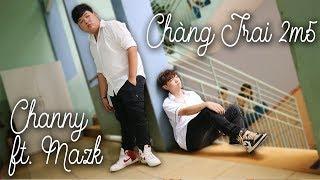 CHANNY - Chàng Trai 2m5 ft.MAZK ft.BẮC DION | Studio MV (Cô gái 1m52 Parody)