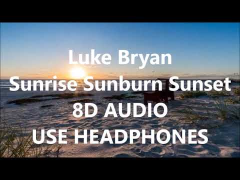 Download Lagu  8D - Sunrise Sunburn Sunset - Luke Bryan Mp3 Free