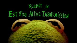 Kermit in Eat you Alive Transmission