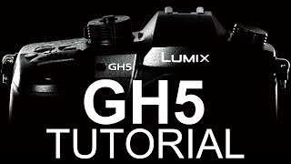 Panasonic GH5 Overview Tutorial (Stills & Video)