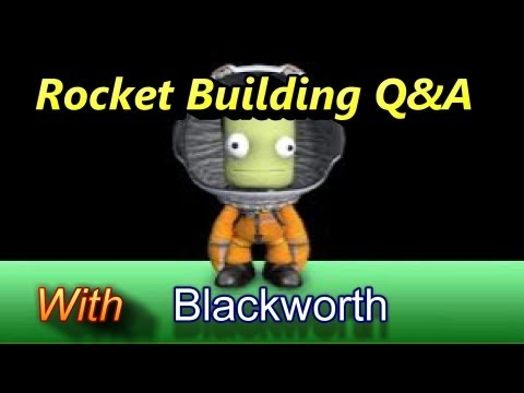 Kerbal Space Program : Rocket Building Tips Q&A with Blackworth