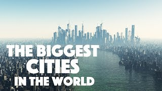 THE BIGGEST CITIES In The World (Top 10)
