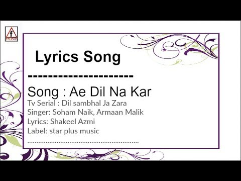 Ae Dil Na Kar: Lyrics song | soham naik | Dil Sambhal Ja Zara (Star Plus)