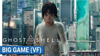 GHOST IN THE SHELL - BIG GAME - VF [au cinéma le 29 Mars 2017]