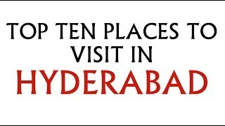 TOP TEN PLACES TO VISIT IN HYDERABAD