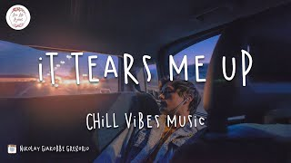 It tears me up 💔 Chill vibes  playlist
