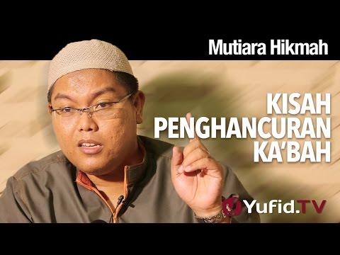 Mutiara Hikmah: Kisah Penghancuran Ka'bah - Ustadz Firanda Andirja, MA.