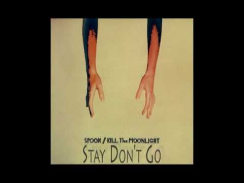 Spoon - Stay Dont Go