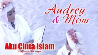 Audrey & Mom - Aku Cinta Islam (Official Music Video)