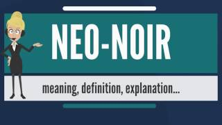 What is NEO-NOIR? What does NEO-NOIR mean? NEO-NOIR meaning, definition & explanation