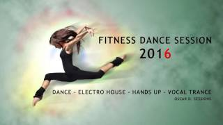 Fitness Dance 2016 Dance - Electro House - Hands Up - Vocal Trance