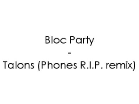 Bloc Party - Talons (Phones R.I.P. remix)