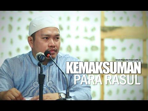 Ceramah Umum: Kemaksuman Para Rasul - Ustadz Khairullah Anwar Luthfi, Lc