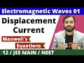 12 chap 8 - Electromagnetic Waves 01 : Displacement Current (with FEEL ) and MaxWell's  Equations ||