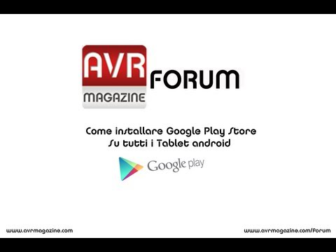 Come Installate Google Play Store su Tutti i Tablet Android - Video Guida AVRMagazine.com