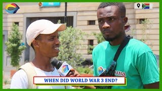 When Did WORLD WAŘ 3 End? | Street Quiz South Africa | Street Quiz Mzansi | Funny African Videos