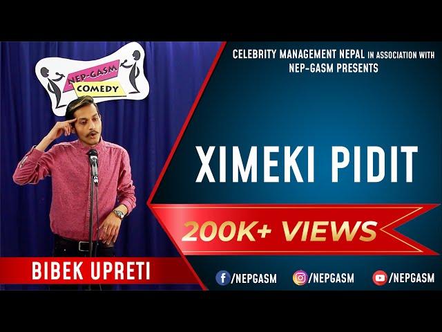 Ximeki Pidit  Nepali Stand-Up Comedy  Bibek Upreti  Nep-Gasm Comedy