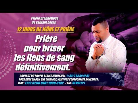 JEÛNE & PRIÈRE POUR BRISER LES LIENS DE SANG DÉFINITIVEMENT J8 #PROPHETE BLAISEMANZAMBI