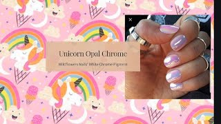 GAME CHANGER! Unicorn Opal Chrome from Wildflowers Nails