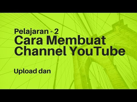 Pelajaran 2 Cara membuat Channel Youtube dan Upload Video Terbaru