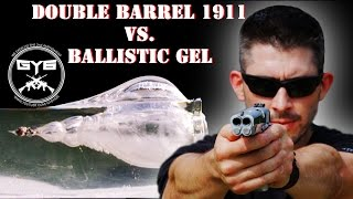 Double Barrel 1911 -Vs- BALLISTIC GEL