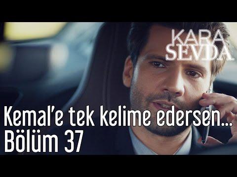 Kara Sevda 37. Bölüm - Kemal'e Tek Kelime Edersen...