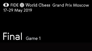 Grand Prix FIDE Moscow 2019 Final Game 1