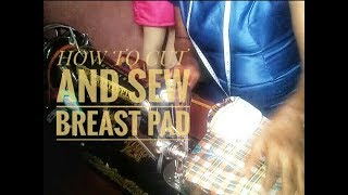 HOW TO CUT AND SEW BREAST PAD