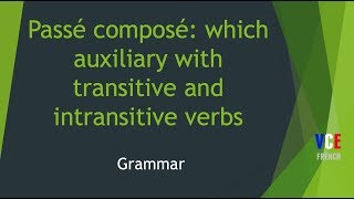 Passé composé : which auxiliary with transitive and intransitive verbs