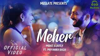 Meher (Official Video) | Mohit A Jaitly | Priyanka Bagh | Latest Punjabi Songs 2020 | MuSlate