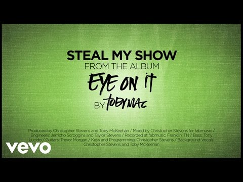 Tobymac - Steal My Show (lyrics) video