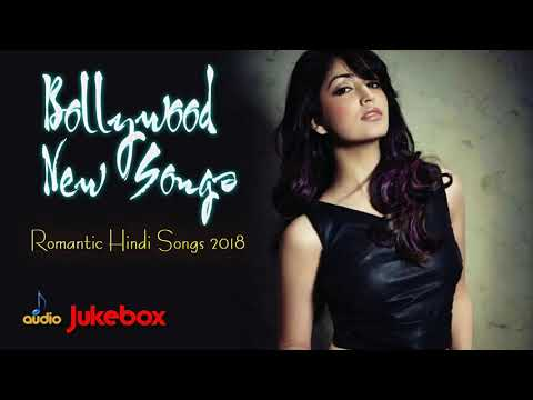 Best Bollywood Love Songs 2018  || ROMANTIC HINDI SONGS 2018  || Latest Bollywood Songs 2018