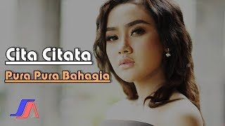 Pura Pura Bahagia Cita Citata Official Music Audio