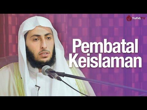 Kajian Islam: Pembatal-pembatal Keislaman - Syaikh Fahd Bin Abdullah Bin Ali Al-Hamd, MA.