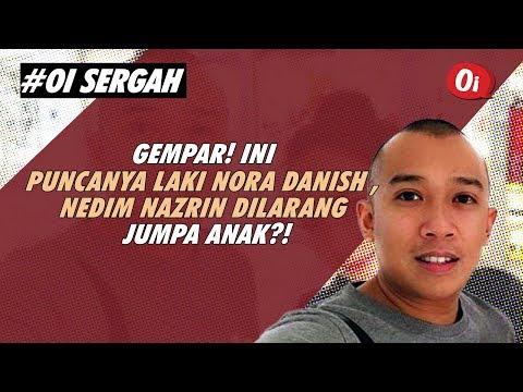 GEMPAR! Ini Puncanya Laki Nora Danish, Nedim Nazrin Dilarang Jumpa Anak?!