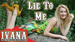 Lie To Me (Original Song & Official Music Video) @ivanavanderveen