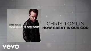 Watch Chris Tomlin How Great Is Our God video