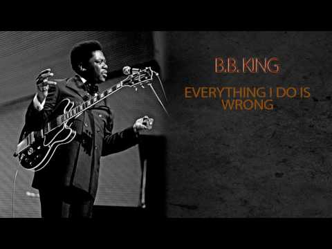 B.B. King - Everything I Do Is Wrong
