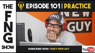 The FNG Show PODCAST | Ep  101 Practice Takes