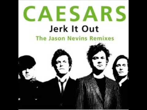 The Ceasars - Jerk It Out