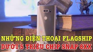 Tư vấn mua điện thoại: Những điện thoại Flagship dưới 5 TRIỆU chip Snap đầu 8