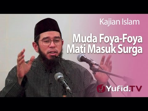 Kajian Islam : Muda Foya-Foya Mati Masuk Surga - Ustadz Muhammad Nuzul Dzikri, Lc