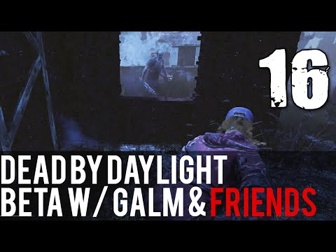 [16] Dead by Daylight Beta w/ GaLm and friends
