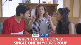 FilterCopy | When You're The Only Single One In Your Group | Ft. Barkha Singh and Hira Ashar