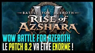 LE PATCH 8.2 VA ÊTRE ÉNORME ! GROS RÉCAP' - WOW BATTLE FOR AZEROTH