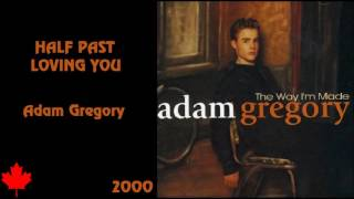 Watch Adam Gregory Half Past Loving You video